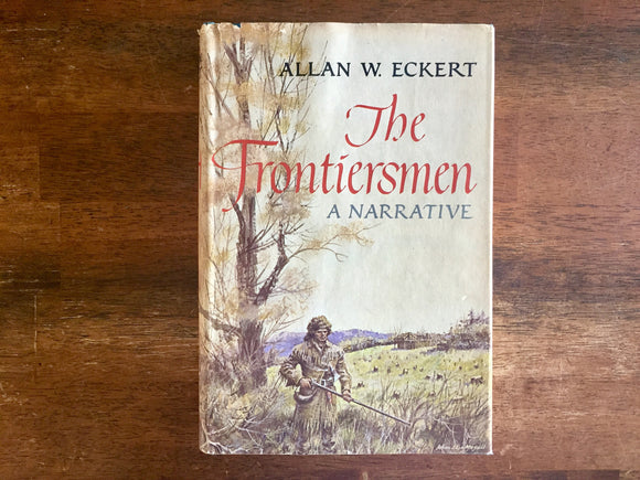 The Frontiersman: A Narrative by Allan W. Eckert, Vintage 1967, Hardcover Book with Dust Jacket