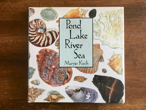 Pond Lake River Sea by Maryjo Koch, Hardcover with Dust Jacket