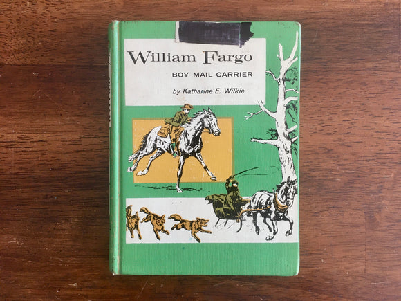 William Fargo: Boy Mail Carrier by Katherine E Wilkie, Vintage 1962