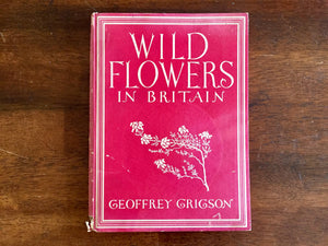 Wild Flowers in Britain by Geoffrey Grigson, Vintage 1947, Hardcover Book, Illustrated