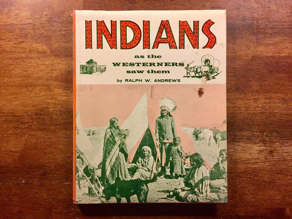 Indians as the Westerners Saw Them, Hardcover Book w/ Dust Jacket, Vintage 1963, Photo Illustrations
