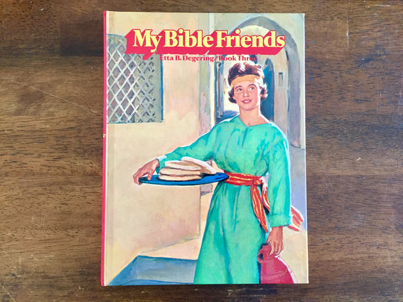 My Bible Friends, Book Three, By Etta B. Degering, Vintage 1977, Hardcover Book, Illustrated