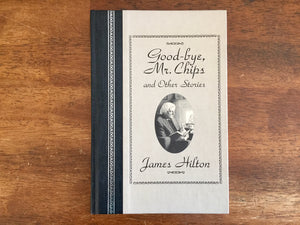 Good-Bye, Mr. Chips and Other Stories by James Hilton, Hardcover Book, Illustrated
