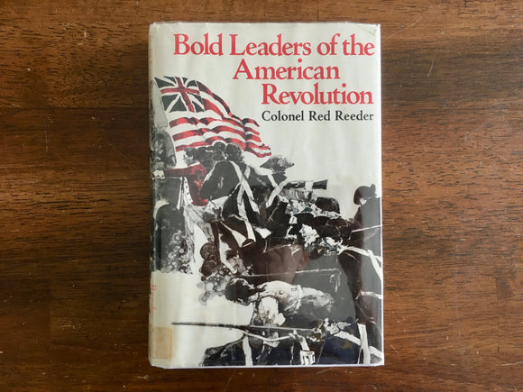 Bold Leaders of the American Revolution by Colonel Red Reeder, Vintage 1973, 1st Edition