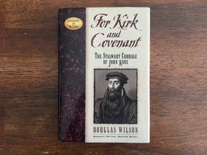For Kirk and Covenant: The Stalwart Courage of John Knox by Douglas Wilson