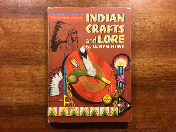 The Complete Book of Indian Crafts and Lore by W. Ben Hunt, Golden Press, Vintage 1971