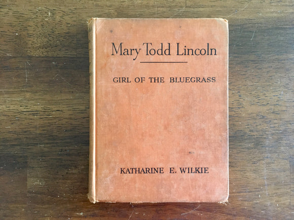 Mary Todd Lincoln: Girl of the Bluegrass by Katharine E Wilkie, Childhood of Famous Americans