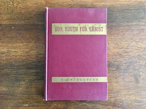 Our Youth for Christ by R.L. Middleton, Vintage 1945, Hardcover