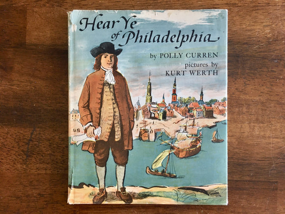 Hear Ye of Philadelphia by Polly Curren, Illustrated by Kurt Werth, Vintage 1968, 1st Edition, Hardcover Book with Dust Jacket