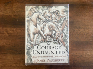 Of Courage Undaunted: Across the Continent with Lewis and Clark by James Daugherty, Vintage 1967, Viking Press, Hardcover Book with Dust Jacket in Mylar