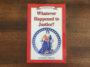 Whatever Happened to Justice? by Richard Maybury