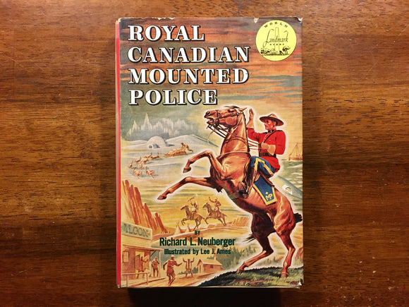 Royal Canadian Mounted Police, Richard L. Neuberger, World Landmark Book, 1953