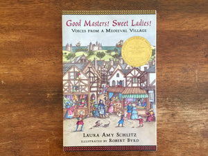 Good Masters, Sweet Ladies!: Voice From a Medieval Village by Laura Amy Schlitz, Illustrated