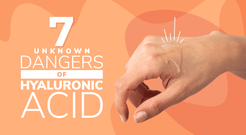 7 Unknown Dangers Of Hyaluronic Acid