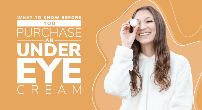 What To Know Before You Purchase An Under Eye Cream