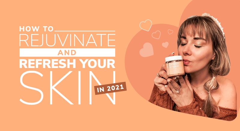 How To Rejuvenate And Refresh Your Skin In 2021