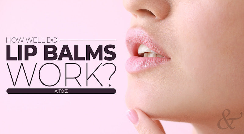 How Well Do Lip Balms Work? A to Z
