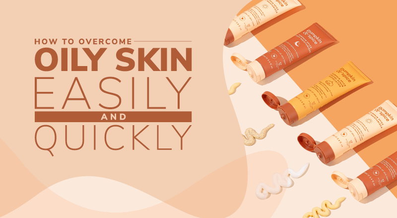 How To Overcome Oily Skin Easily And Quickly