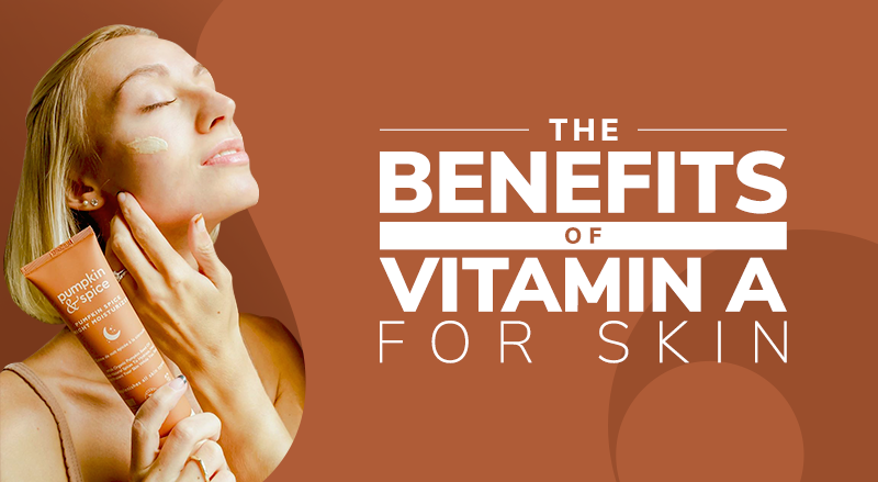 The Benefits Of Vitamin A For Skin