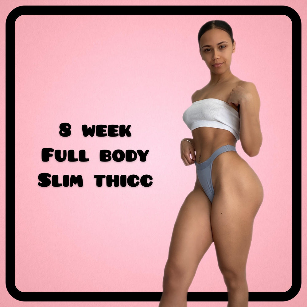 8 Week Full Body Slim Thicc (Workouts + Recipe Plan Available)