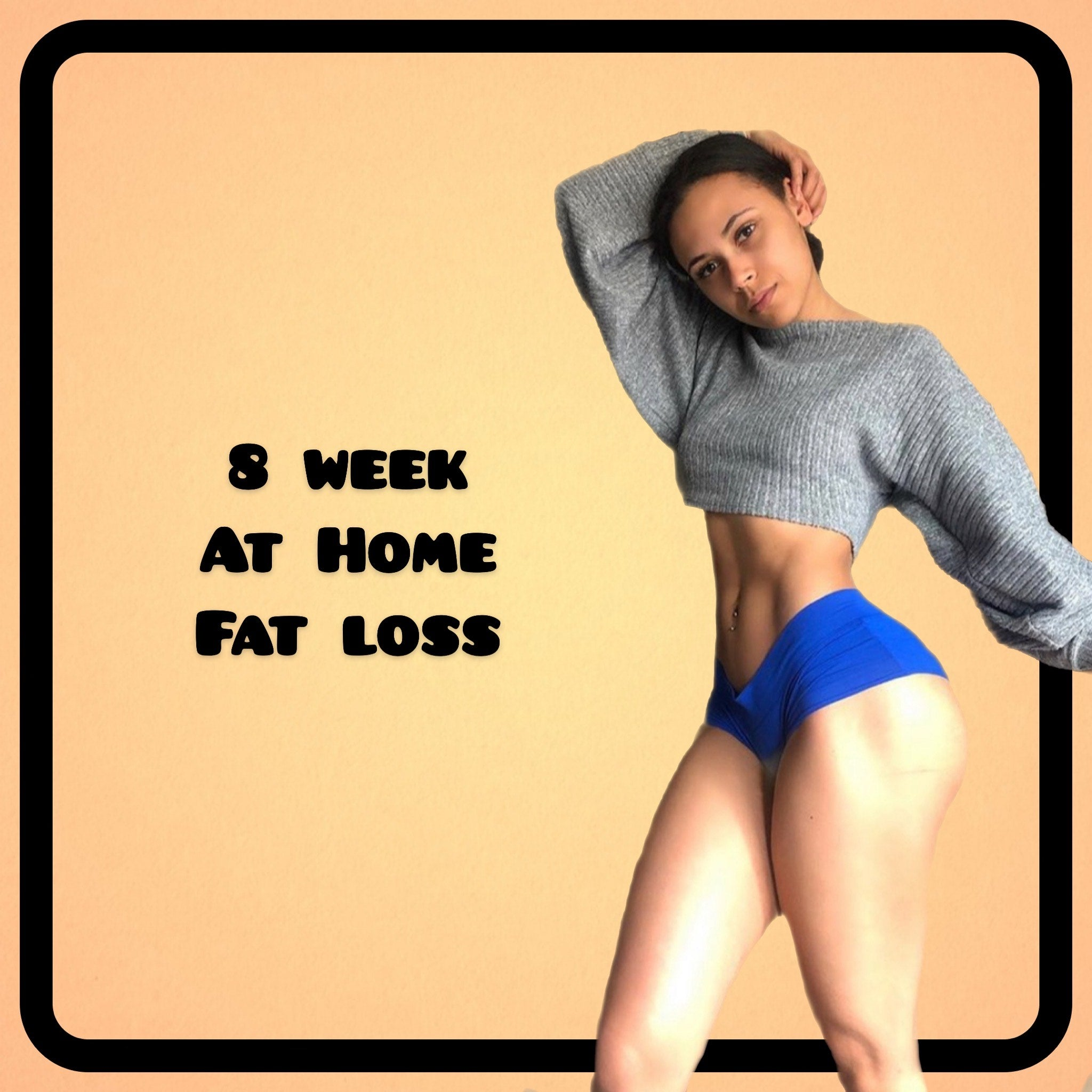 8 Week At Home: Fat Loss (Workout + Recipe plan available)