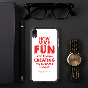 How much Fun can i have creating my business today? iPhone Case