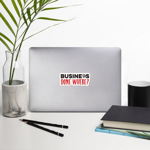 Business Done Where? Sticker