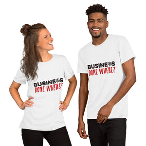 Business Done Where? Short-Sleeve Unisex T-Shirt
