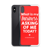 Load image into Gallery viewer, What is my business asking of me today? iPhone Case