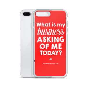 What is my business asking of me today? iPhone Case