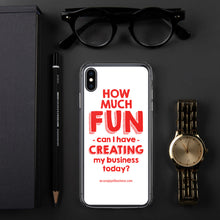 Load image into Gallery viewer, How much Fun can i have creating my business today? iPhone Case