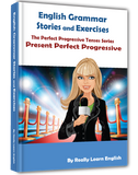 Stories and Exercises to Practice the Perfect Progressive Tenses