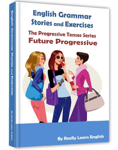 Future Progressive Continuous Tense, Stories and Exercises