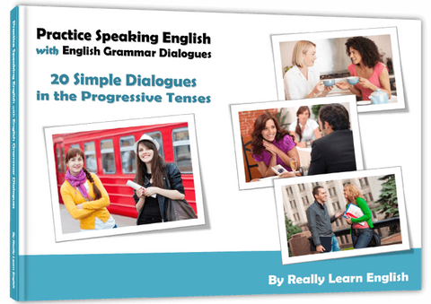 Practice Speaking English with English Grammar Dialogues, Progressive Continuous Tenses, Conversations