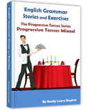 Progressive Continuous Grammar Tenses, Stories and Exercises