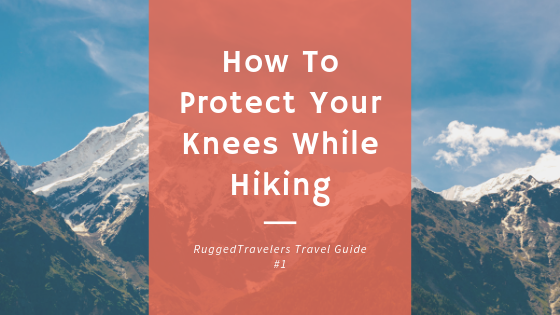 How To Protect Your Knees While Hiking