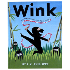 Wink: The Ninja Who Wanted to be Noticed by J.C. Phillipps