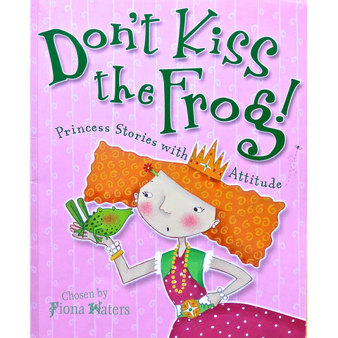 Don't Kiss the Frog! Princess Stories with Attitude chosen by Fiona Waters