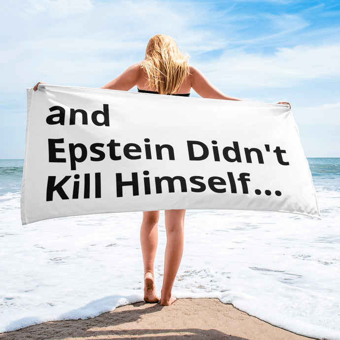 and epstein didn't kill himself... Beach Towel