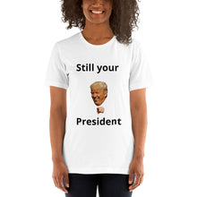 Load image into Gallery viewer, Still your President Short-Sleeve Unisex T-Shirt