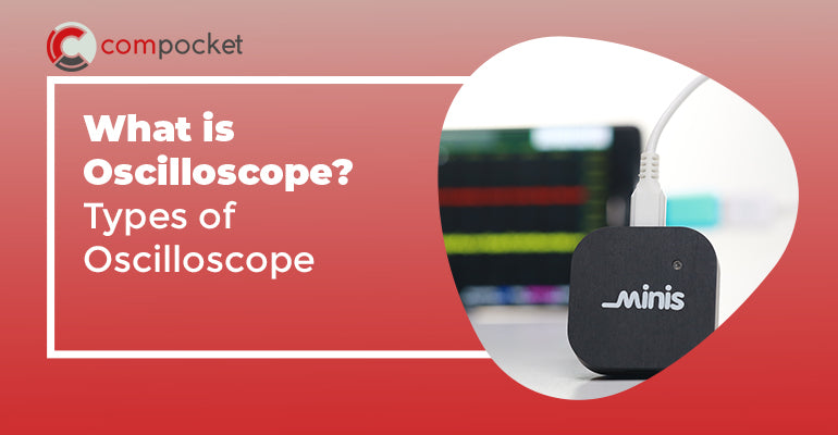 What is Oscilloscope? Types of Oscilloscope