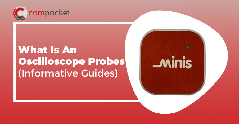 What Is An Oscilloscope Probes (Informative Guides)