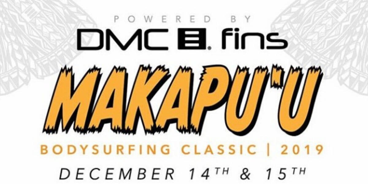 2019 MAKAPU'U Bodysurfing Classic  December 14 & 15 Oahu Hawaii