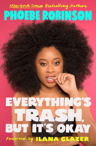Everything's Trash But It's Okay by Phoebe Robinson
