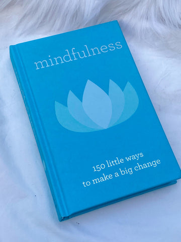 Mindfulness: 150 Little Ways to Make a Big Change - Book