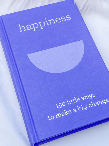 Happiness: 150 Little Ways to Make a Big Change - Book
