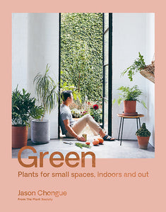 Green - Plants for Small Spaces, Indoors and Out by Jason Chongue