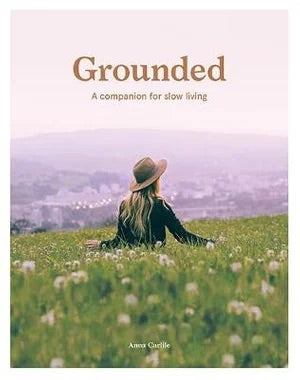 Grounded - A companion for slow living by Anne Carlile
