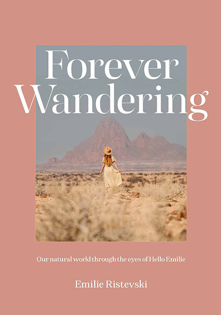 Forever Wandering - Our natural world through the eyes of Hello Emilie