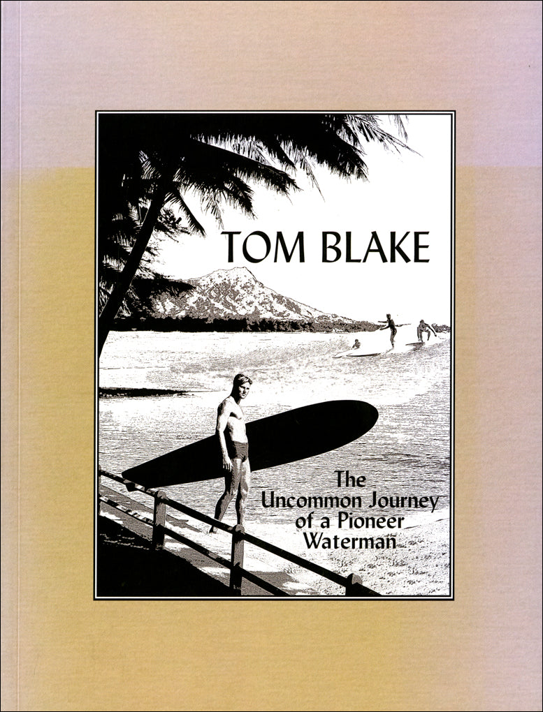 Tom Blake; The Uncommon Journey of a Pioneer Waterman